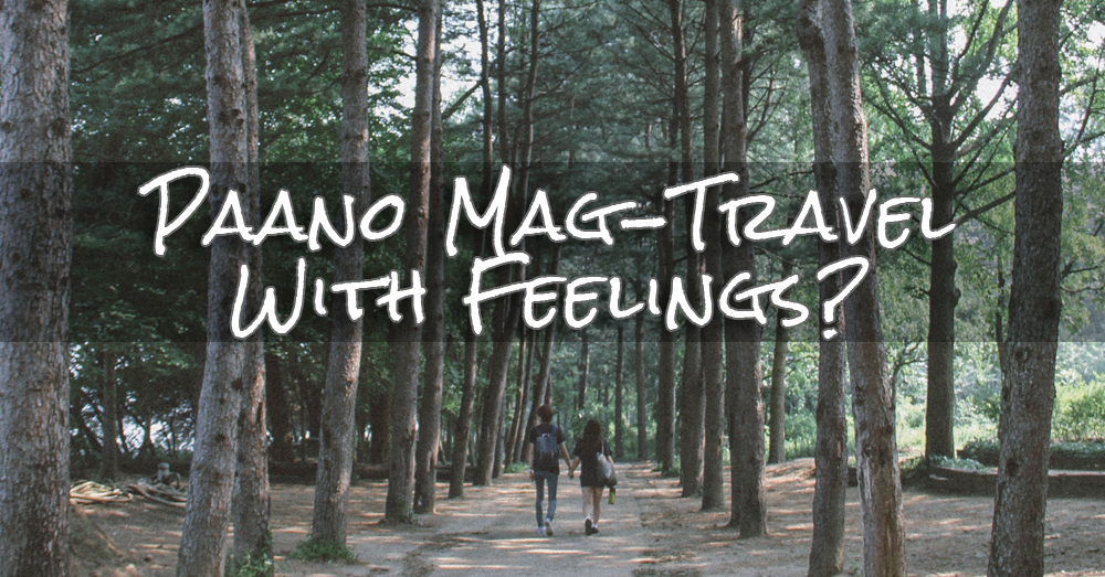 Paano Magtravel With Feelings