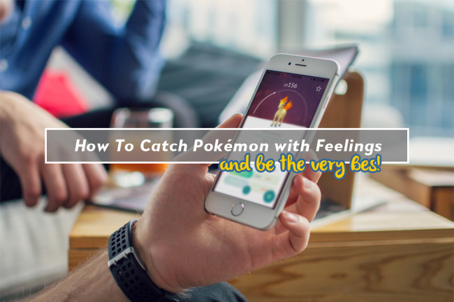 How To Catch Pokemon With Feelings